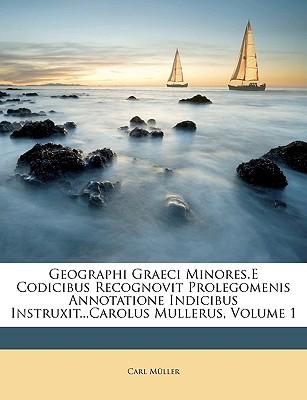 Geographi Graeci Minores.E Codicibus Recognovit Prolegomenis Annotatione Indicibus Instruxit...Carolus Mullerus, Volume 1 - Muller, Carl