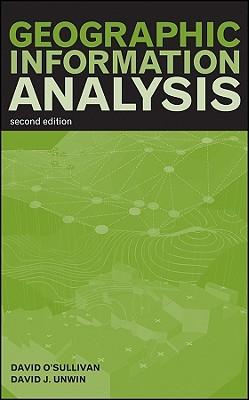Geographic Information Analysis - O'Sullivan, David, PH.D., and Unwin, David
