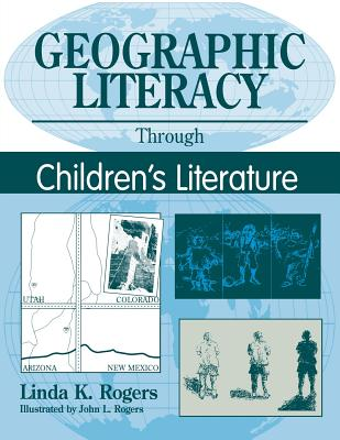 Geographic Literacy Through Children's Literature - Rogers, Linda K