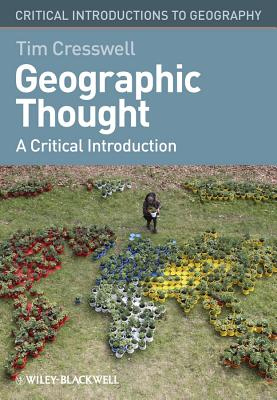 Geographic Thought: A Critical Introduction - Cresswell, Tim