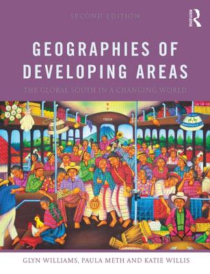 Geographies of Developing Areas: The Global South in a Changing World - Williams, Glyn, and Meth, Paula, and Willis, Katie