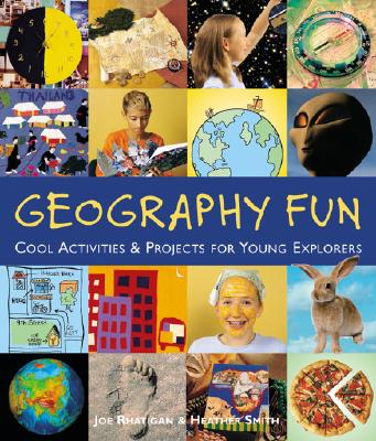 Geography Fun: Cool Activities & Projects for Young Explorers - Rhatigan, Joe, and Smith, Heather