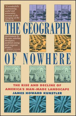 Geography of Nowhere: The Rise and Declineof America's Man-Made Landscape - Kunstler, James