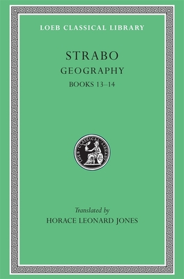 Geography, Volume VI: Books 13-14 - Strabo, and Jones, Horace L (Translated by)