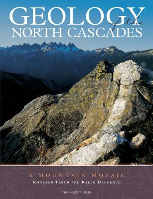 Geology of the North Cascades: A Mountain Mosaic - Tabor, Rowland