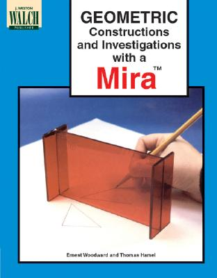 Geometric Constructions and Investigations with a Mira - Woodward, Ernest