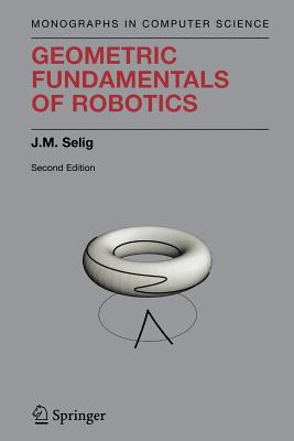 Geometric Fundamentals of Robotics - Selig, J M