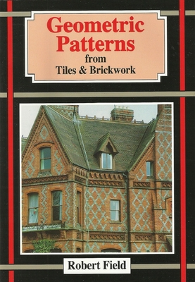Geometric Patterns from Tiles and Brickwork: And How to Draw Them - Field, Robert