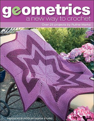 Geometrics: A New Way to Crochet - Marks, Ruthie, and Kooler Design (Producer)