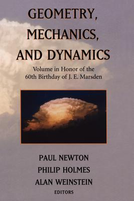 Geometry, Mechanics, and Dynamics: Volume in Honor of the 60th Birthday of J. E. Marsden - Newton, Paul (Editor), and Holmes, Phil (Editor), and Weinstein, Alan (Editor)