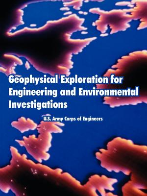 Geophysical Exploration for Engineering and Environmental Investigations - U S Army Corps of Engineers, Army Corps of Engineers