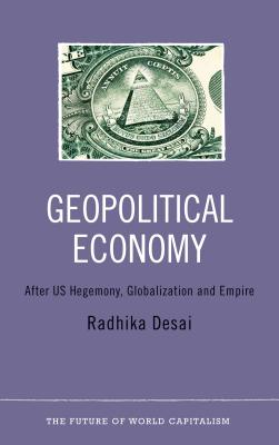 Geopolitical Economy: After US Hegemony, Globalization and Empire - Desai, Radhika