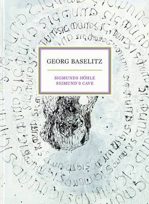 Georg Baselitz: Sigmunds' Cave - Wagner, Anselm (Text by)