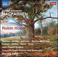 George Alexander McFarren: Robin Hood - Alex Knox (baritone); Andrew MacKenzie-Wicks (tenor); George Hulbert (baritone); John Molloy (bass); Kay Jordan (soprano);...