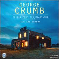 George Crumb: Voices from the Heartland; Sun and Shadow - Ann Crumb (soprano); Marcantonio Barone (piano); Patrick Mason (baritone); Orchestra 2001; James Freeman (conductor)