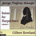George Frideric Handel: Suites for Harpsichord, Vol. 3