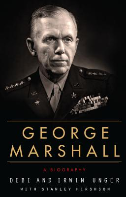 George Marshall: A Biography - Unger, Debi, and Unger, Irwin, and Hirshson, Stanley