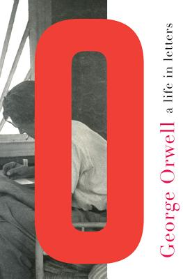George Orwell: A Life in Letters - Orwell, George