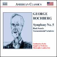 George Rochberg: Symphony No. 5; Black Sounds; Transcendental Variations - Saarbrucken Radio Symphony Orchestra; Christopher Lyndon-Gee (conductor)