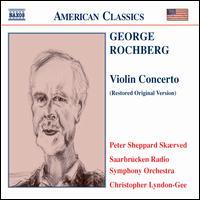 George Rochberg: Violin Concerto (Restored Original Version) - Peter Sheppard Skærved / Christopher Lyndon-Gee
