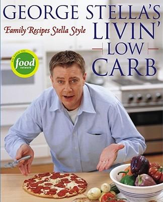 George Stella's Livin' Low Carb: Family Recipes Stella Style - Stella, George