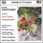 George Tsontakis: Anasa; True Colors; Unforgettable