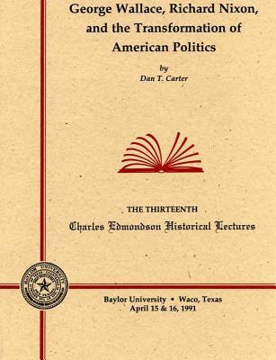 George Wallace, Richard Nixon and the Transformation of American Politics - Carter, Dan T