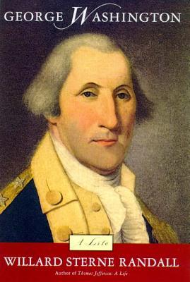 George Washington: A Life - Randall, Willard Sterne