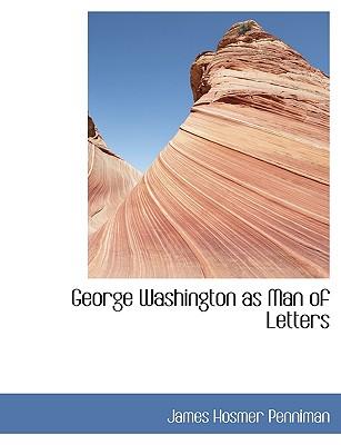 George Washington as Man of Letters - Penniman, James Hosmer
