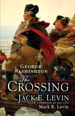 George Washington: The Crossing - Levin, Jack E, and Levin, Mark R