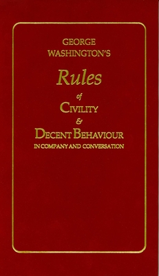 George Washington's Rules of Civility and Decent Behaviour - Washington, George