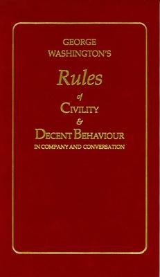 George Washington's Rules of Civility and Decent Behaviour - Washington, George, and Weisman Deitch, Joanne (Editor)