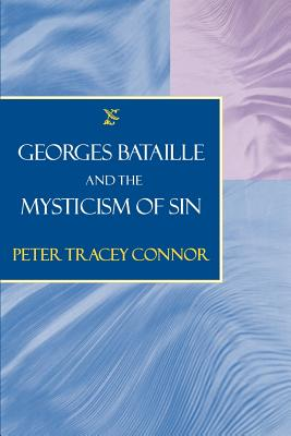 Georges Bataille and the Mysticism of Sin - Connor, Peter Tracey, Professor