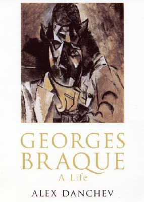 Georges Braque: A Life - Danchev, Alex
