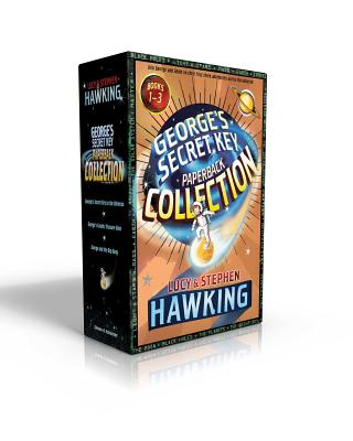 George's Secret Key Paperback Collection: George's Secret Key to the Universe; George's Cosmic Treasure Hunt; George and the Big Bang - Hawking, Lucy, and Hawking, Stephen