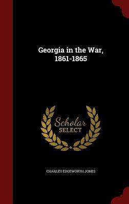 Georgia in the War, 1861-1865 - Jones, Charles Edgeworth