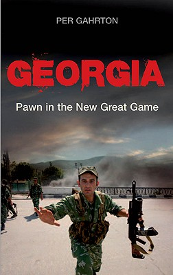 Georgia: Pawn in the New Great Game - Gahrton, Per