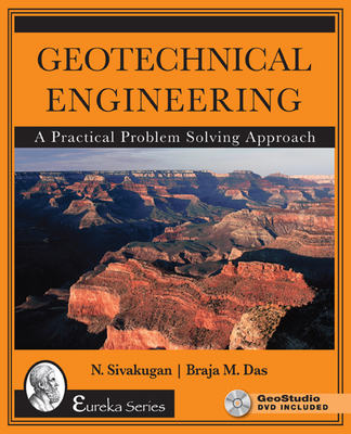 Geotechnical Engineering: A Practical Problem Solving Approach - Sivakugan, Nagaratnam, and Das, Braja M