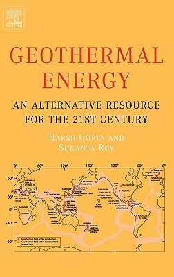 Geothermal Energy: An Alternative Resource for the 21st Century - Gupta, Harsh K