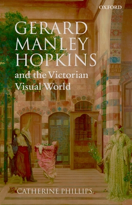 Gerard Manley Hopkins and the Victorian Visual World - Phillips, Catherine