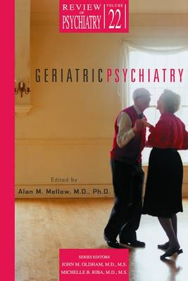 Geriatric Psychiatry - Mellow, Alan M, Dr., Ph.D. (Editor), and Oldham, John M (Editor), and Riba, Michelle B (Editor)