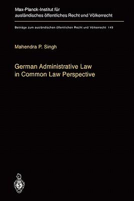 German Administrative Law in Common Law Perspective - Singh, Mahendra Prasad