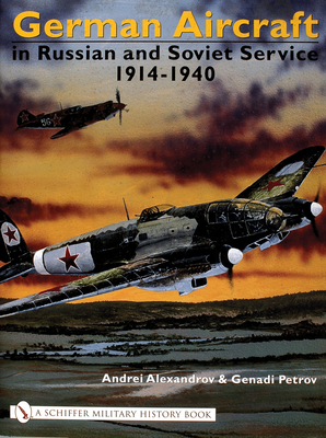 German Aircraft in Russian and Soviet Service 1914-1951: 1914-1940 Volume 1 - Alexandrov, A. O.