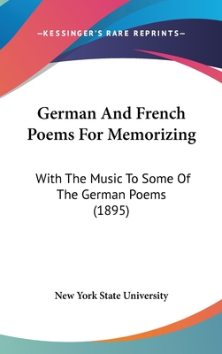 German and French Poems for Memorizing: With the Music to Some of the German Poems (1895) - New York State University