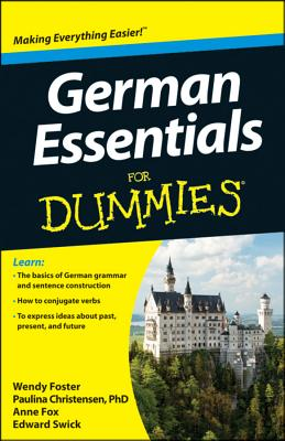 German Essentials for Dummies - Foster, Wendy, and Christensen, Paulina, and Fox, Anne
