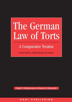 German Law of Torts: A Comparative Treatise - Markesinis, Basil S, and Unberath, Hannes