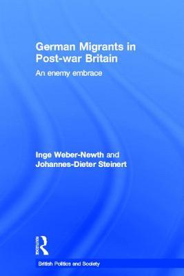 German Migrants in Post-War Britain: An Enemy Embrace - Weber-Newth, Inge, and Steinert, Johannes-Dieter