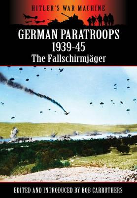 German Paratroops 1939-45: The Fallschirmjager - Carruthers, Bob (Editor)