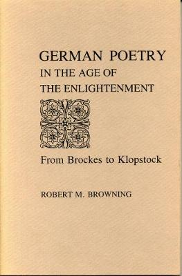 German Poetry in the Age of the Enlightenment: From Brockes to Klopstock - Browning, Robert Marcellus