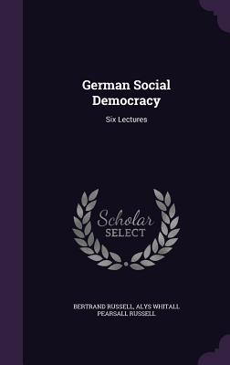 German Social Democracy: Six Lectures - Russell, Bertrand